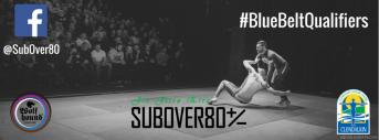 SubOver80 - Blue Belt Qualifiers